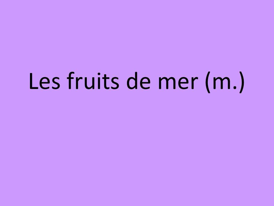 Les fruits de mer (m.)