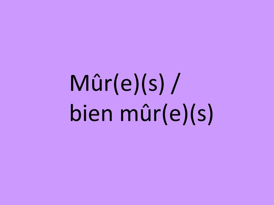Mûr(e)(s) / bien mûr(e)(s)