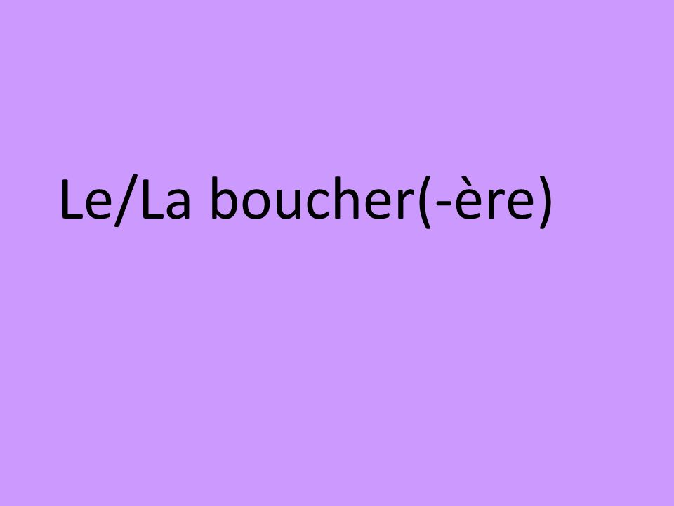 Le/La boucher(-ère)