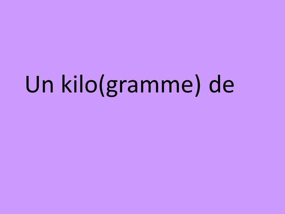 Un kilo(gramme) de