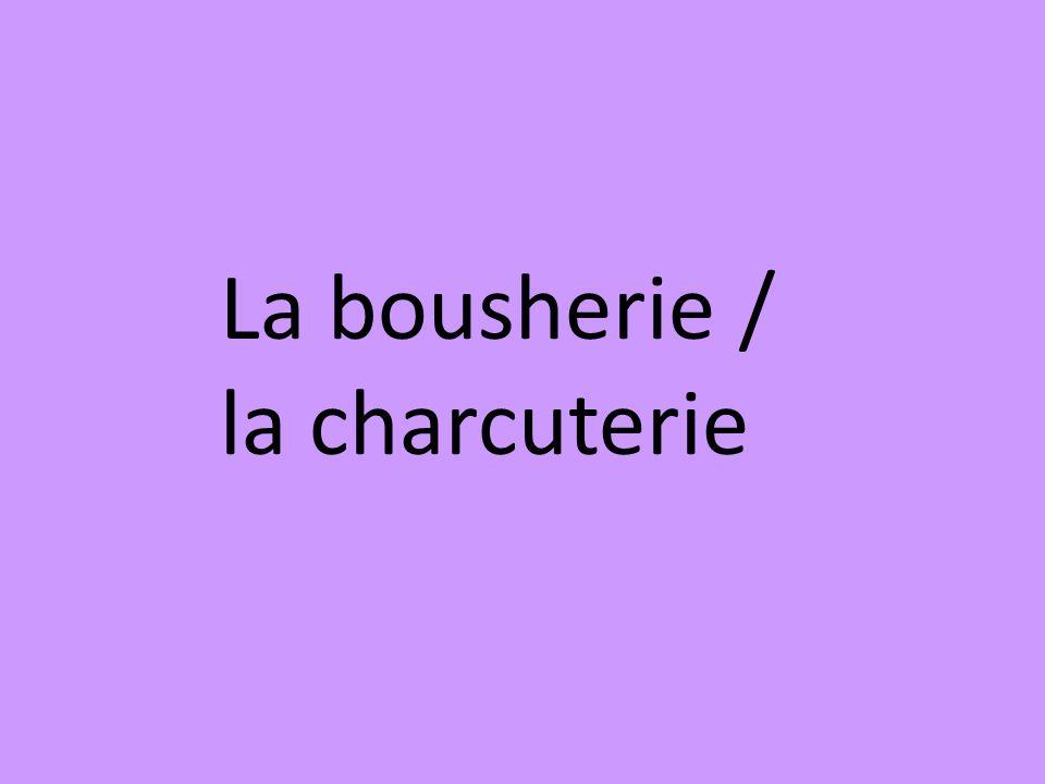 La bousherie / la charcuterie