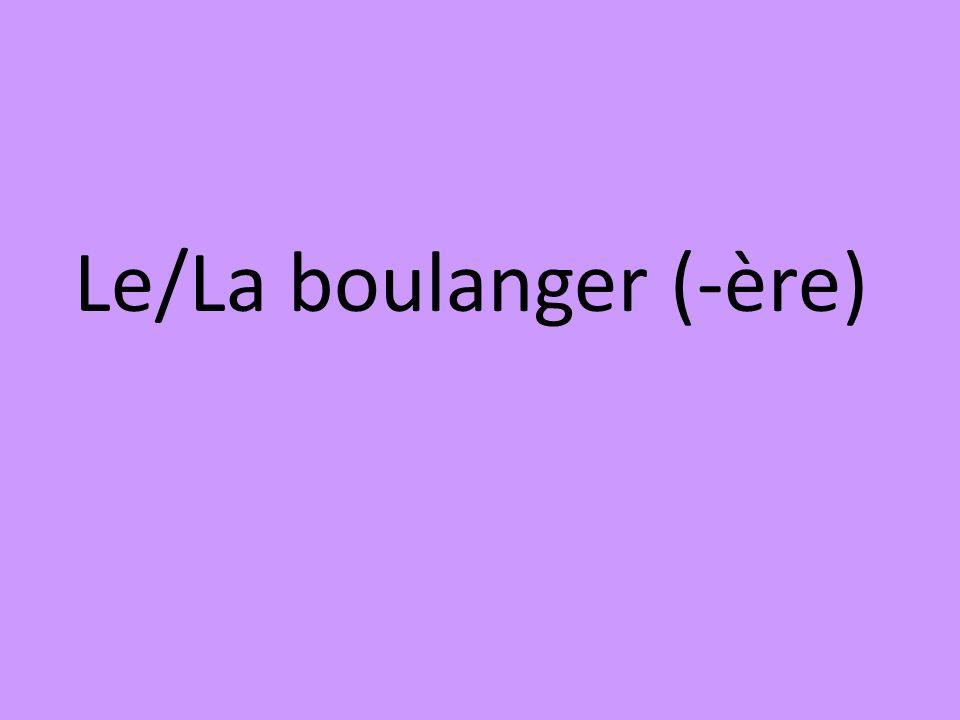 Le/La boulanger (-ère)