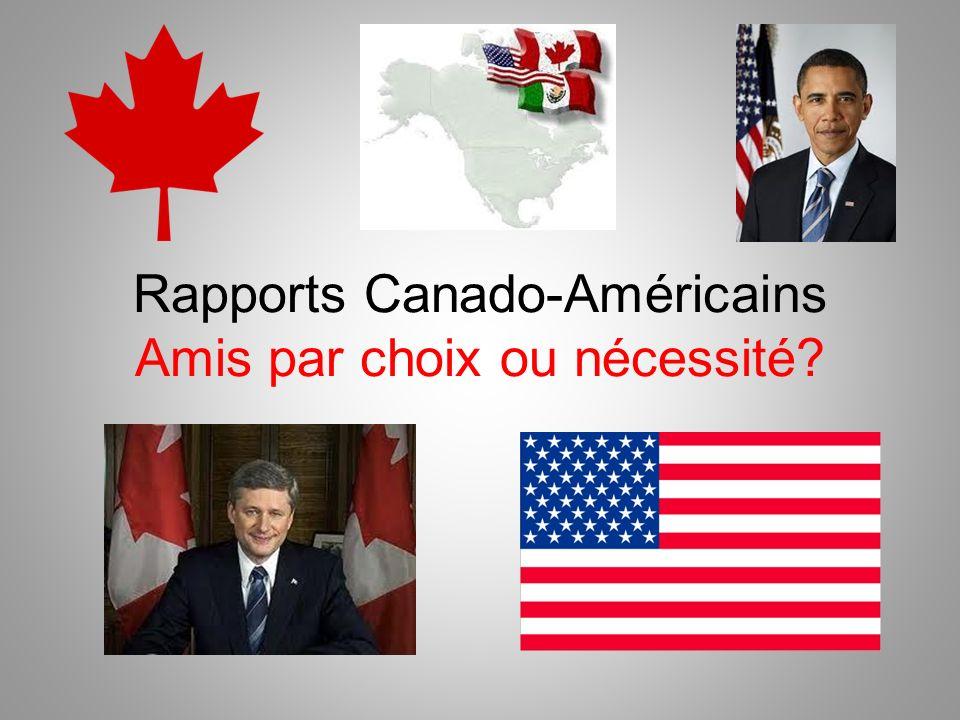 Rapports Canado-Américains Amis par choix ou nécessité