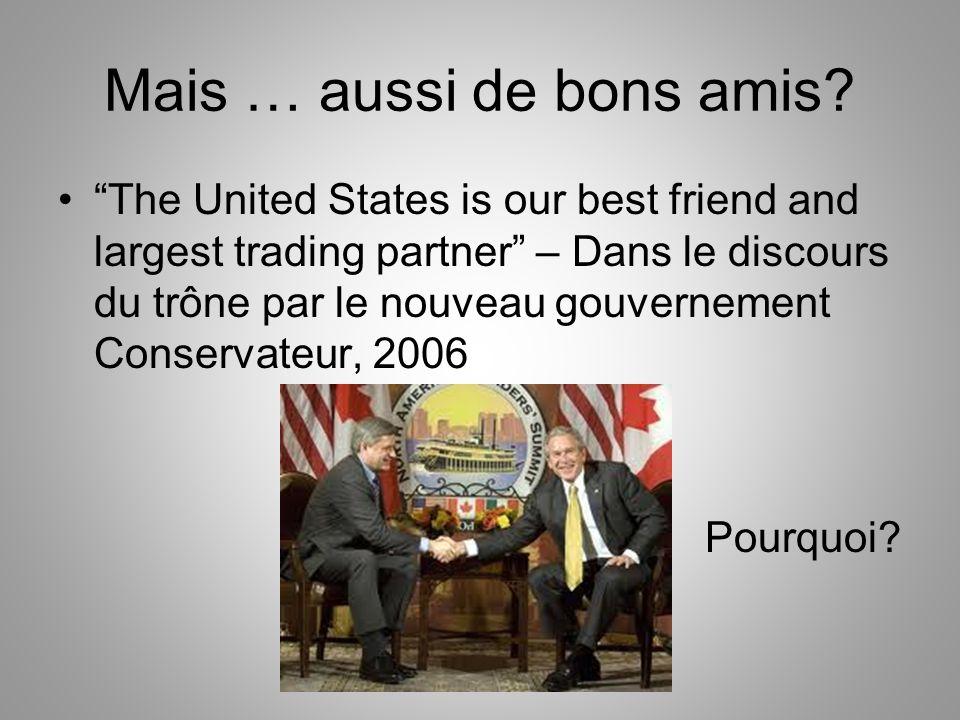 Mais … aussi de bons amis? The United States is our best friend and largest trading partner – Dans le discours du trône par le nouveau gouvernement Co