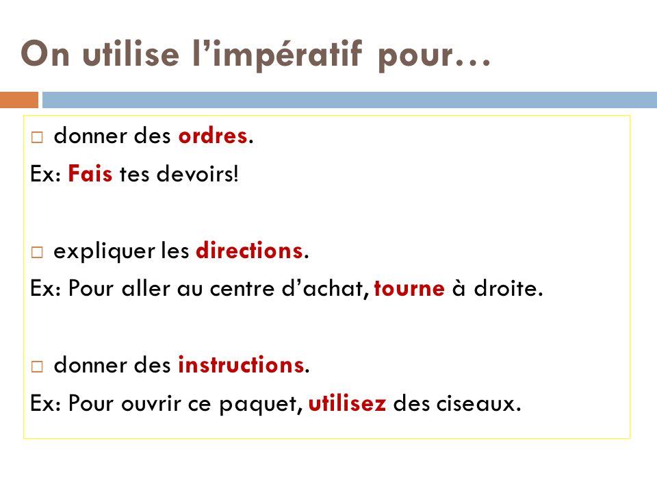 On utilise limpératif pour… donner des ordres.Ex: Fais tes devoirs.