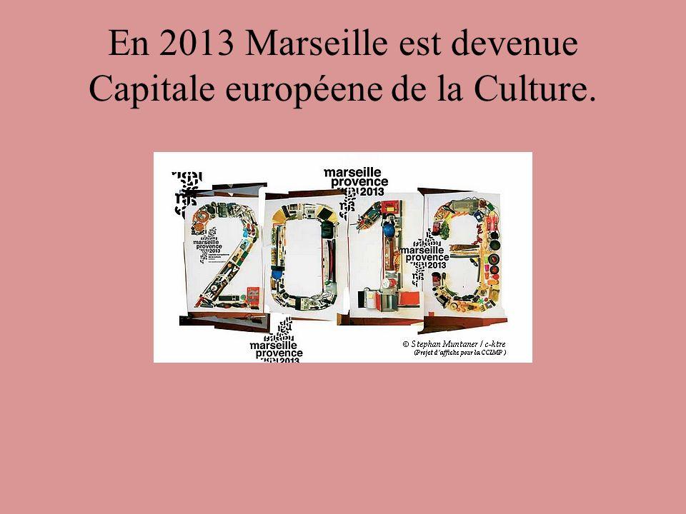 En 2013 Marseille est devenue Capitale européene de la Culture.