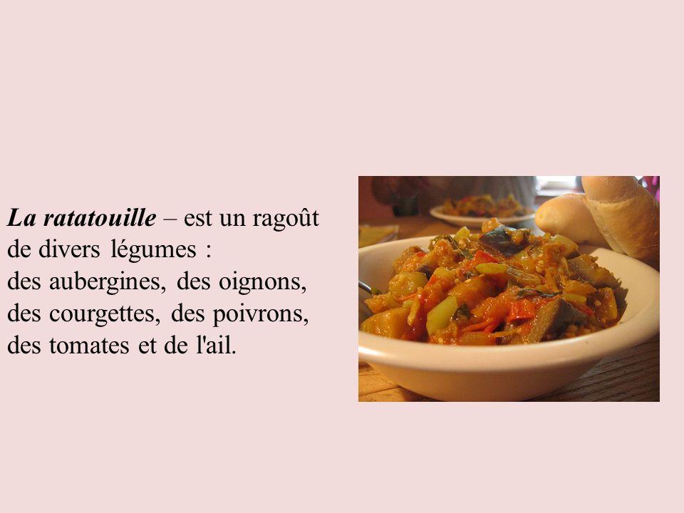 La ratatouille – est un ragoût de divers légumes : des aubergines, des oignons, des courgettes, des poivrons, des tomates et de l'ail.