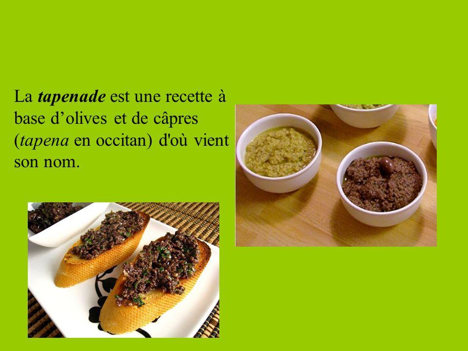 La tapenade est une recette à base dolives et de câpres (tapena en occitan) d'où vient son nom.