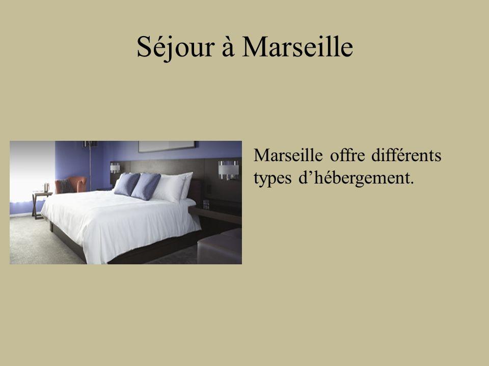 Séjour à Marseille Marseille offre différents types dhébergement.