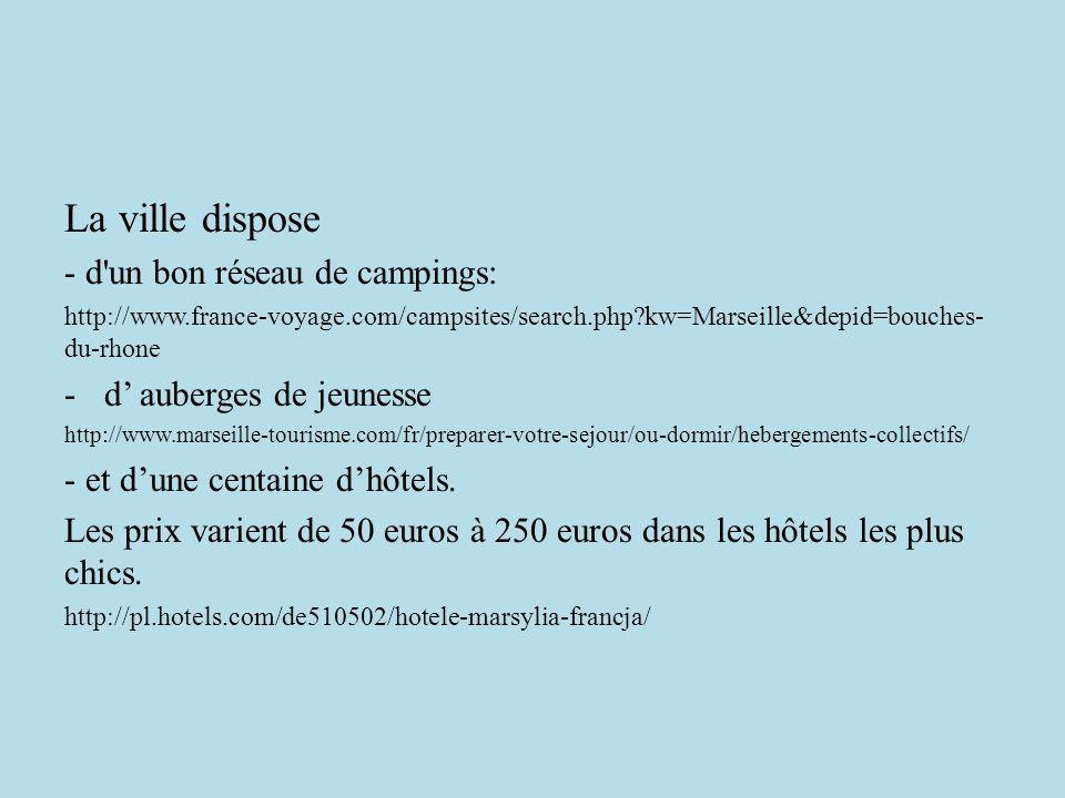 La ville dispose - d'un bon réseau de campings: http://www.france-voyage.com/campsites/search.php?kw=Marseille&depid=bouches- du-rhone -d auberges de