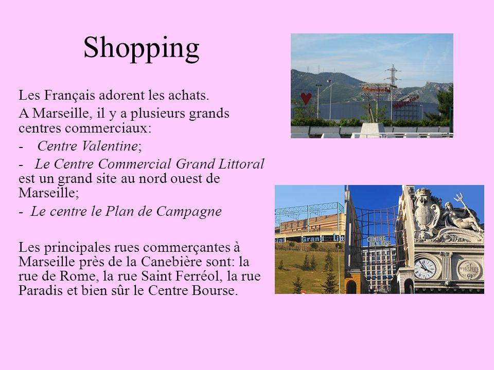 Shopping Les Français adorent les achats. A Marseille, il y a plusieurs grands centres commerciaux: -Centre Valentine; - Le Centre Commercial Grand Li