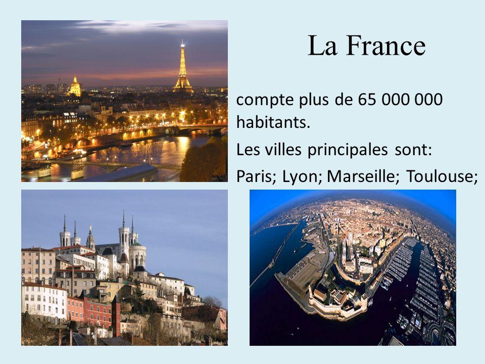 La France compte plus de 65 000 000 habitants. Les villes principales sont: Paris; Lyon; Marseille; Toulouse;