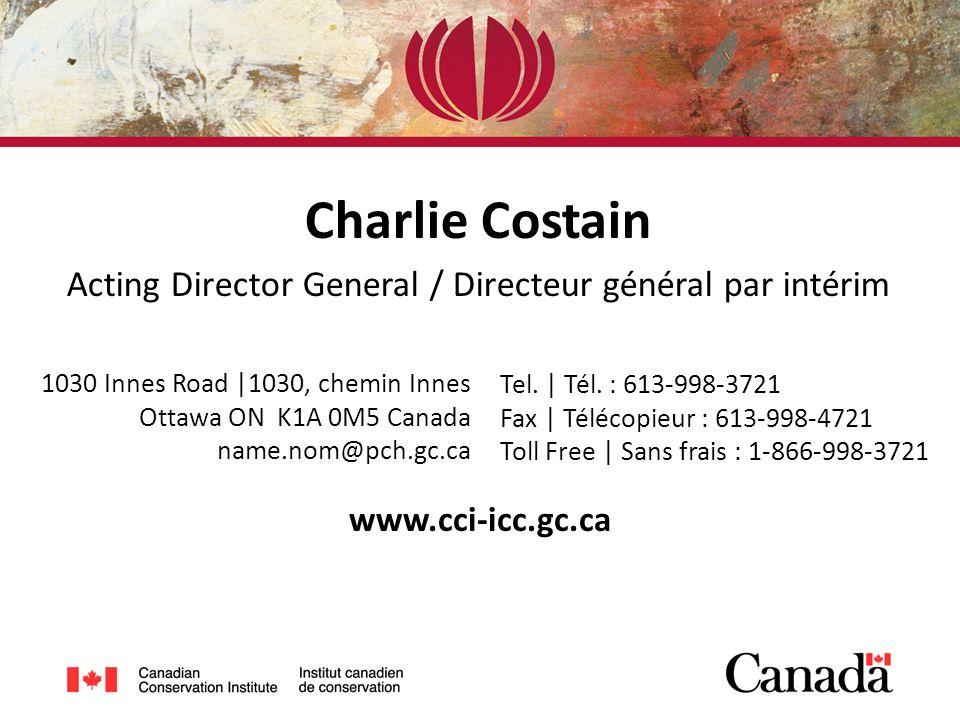 www.cci-icc.gc.ca Charlie Costain Acting Director General / Directeur général par intérim Tel.