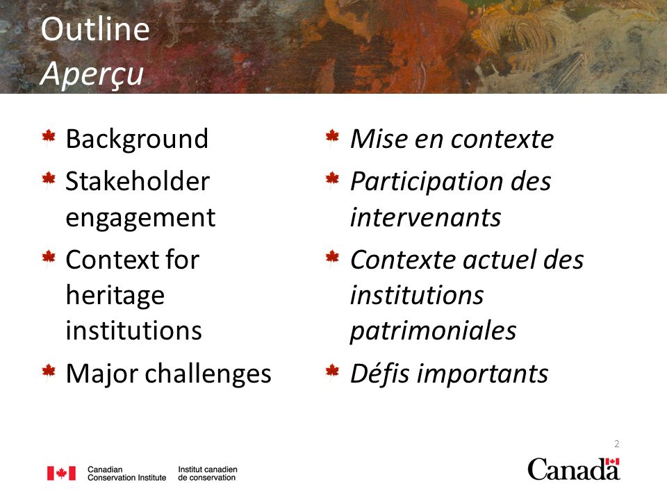 Outline Aperçu Background Stakeholder engagement Context for heritage institutions Major challenges Mise en contexte Participation des intervenants Contexte actuel des institutions patrimoniales Défis importants 2