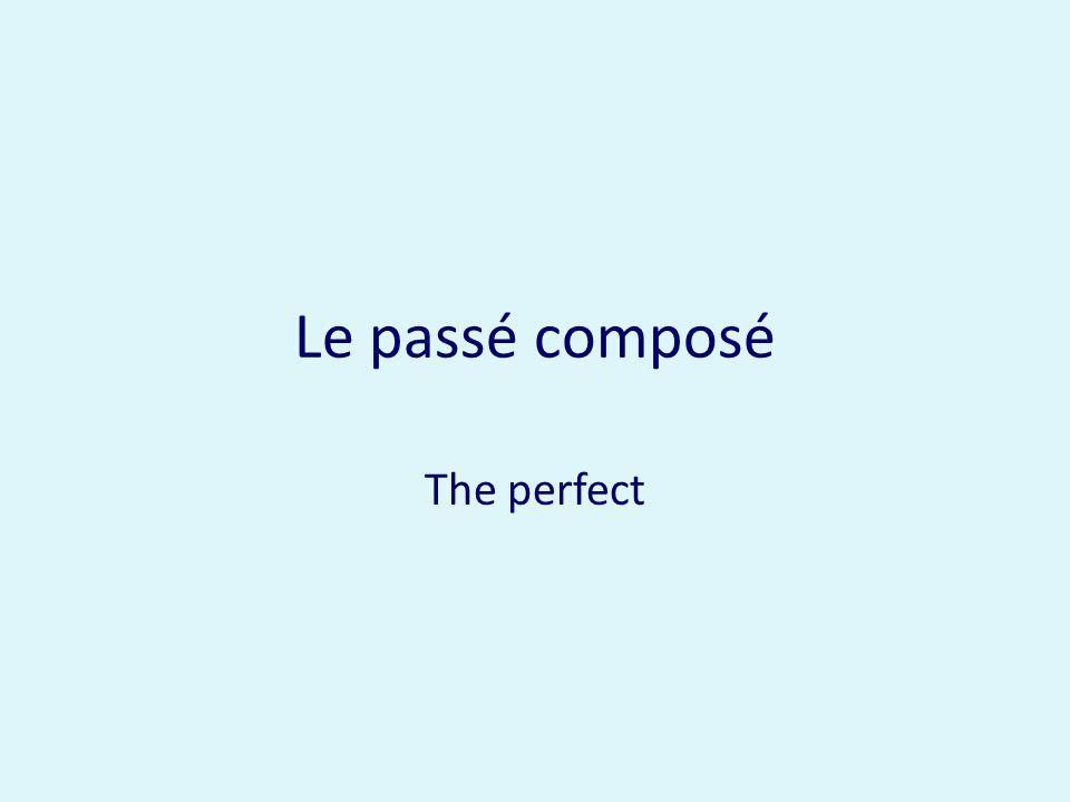 Le passé composé The perfect