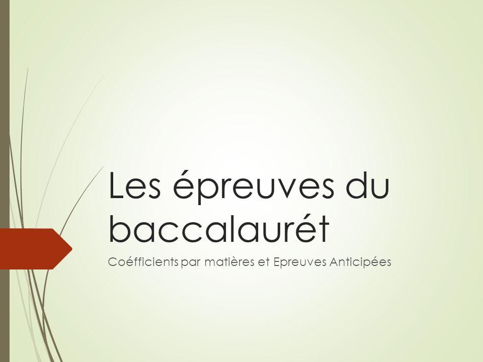 Les épreuves du baccalaurét Coéfficients par matières et Epreuves Anticipées