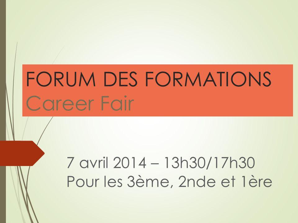 FORUM DES FORMATIONS Career Fair 7 avril 2014 – 13h30/17h30 Pour les 3ème, 2nde et 1ère