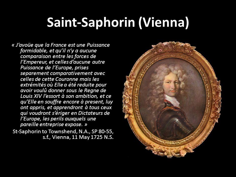 Saint-Saphorin (Vienna) « Javoüe que la France est une Puissance formidable, et quil ny a aucune comparaison entre les forces de lEmpereur, et celles