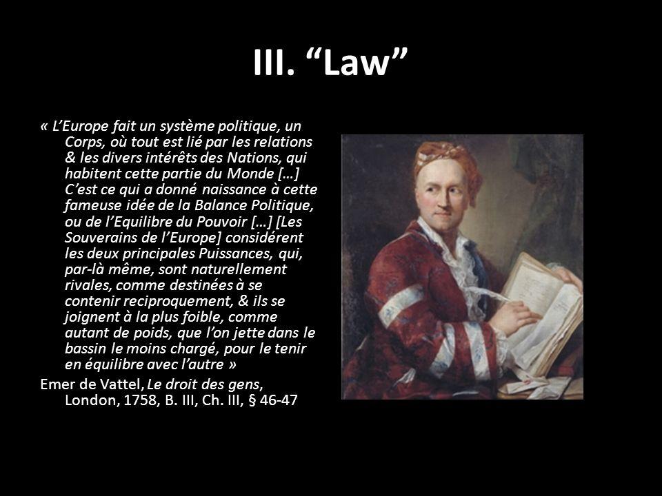 III. Law « LEurope fait un système politique, un Corps, où tout est lié par les relations & les divers intérêts des Nations, qui habitent cette partie