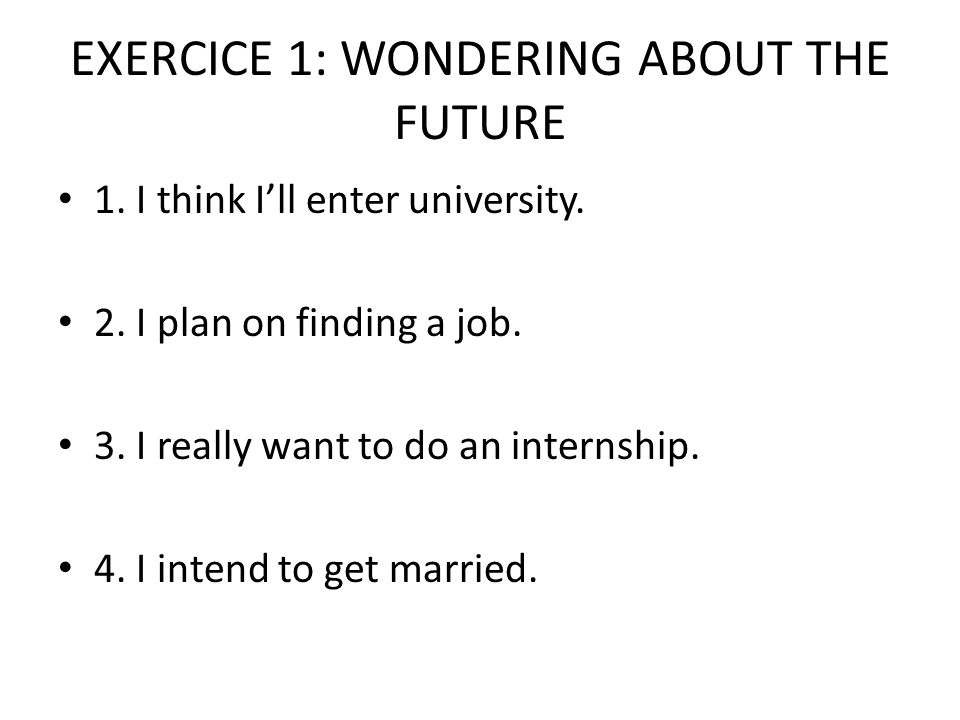 EXERCICE 1: WONDERING ABOUT THE FUTURE 5.Maybe I will pass my baccalaureate exam.