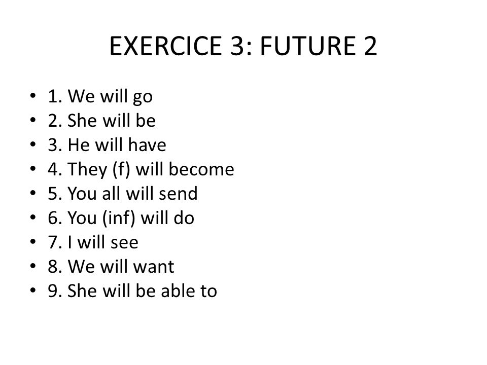 EXERCICE 3: FUTURE 2 1. We will go 2. She will be 3.