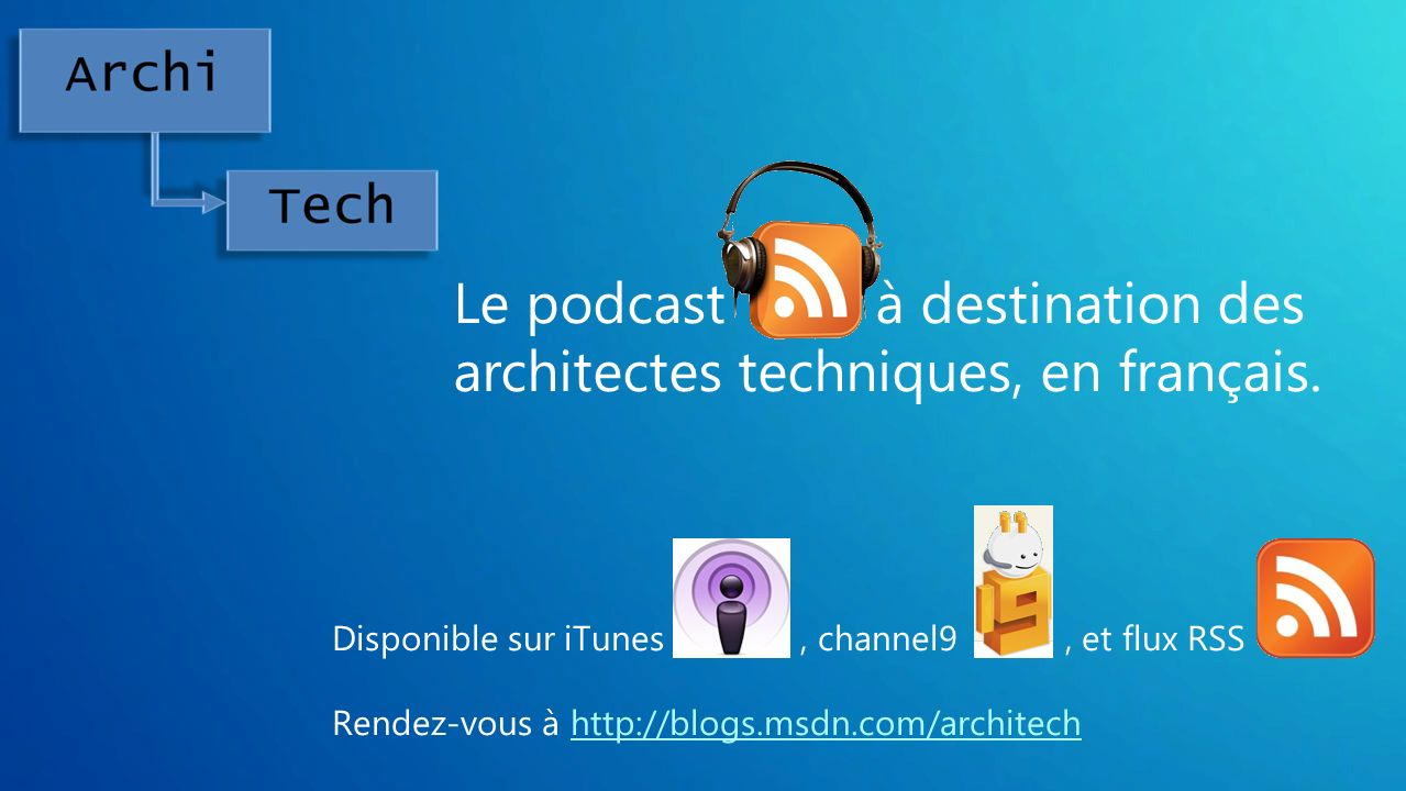 Le podcast à destination des architectes techniques, en français. Disponible sur iTunes, channel9, et flux RSS Rendez-vous à http://blogs.msdn.com/arc