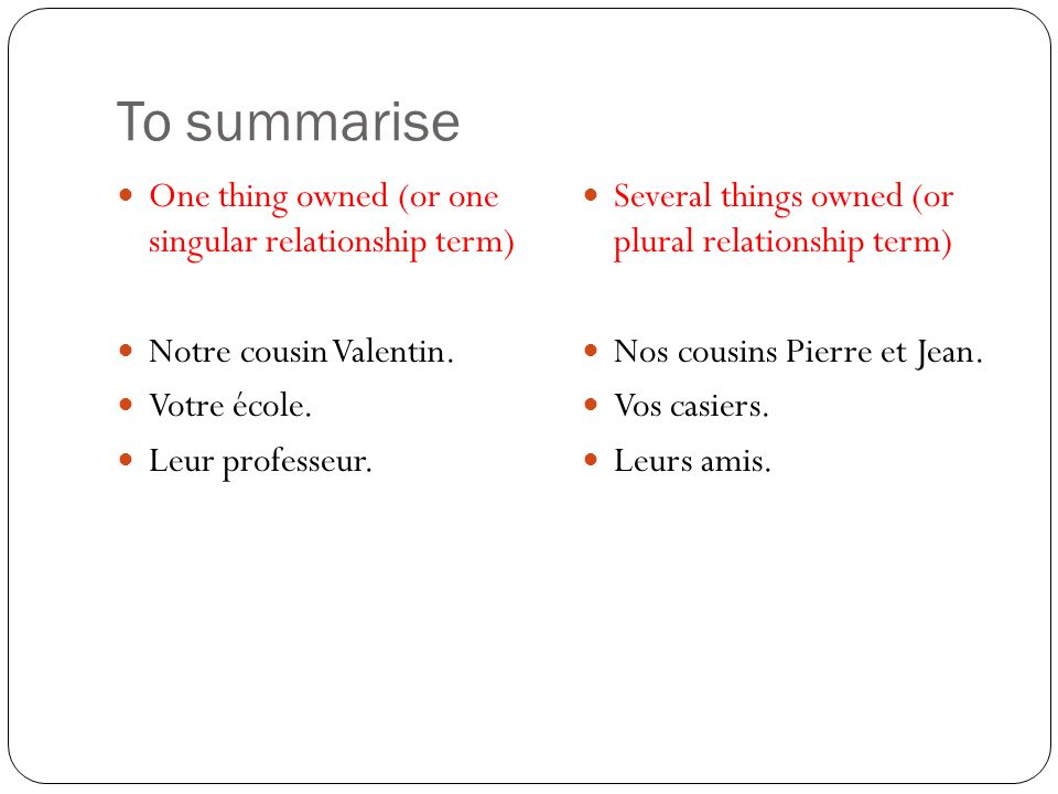 To summarise One thing owned (or one singular relationship term) Notre cousin Valentin.