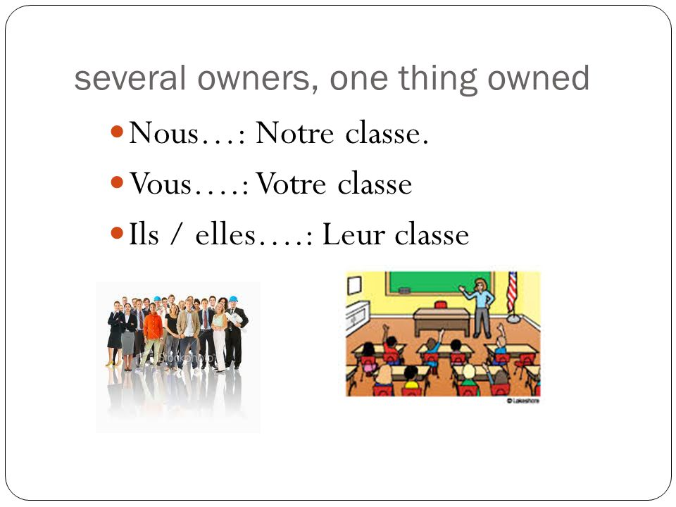 several owners, one thing owned Nous…: Notre classe.