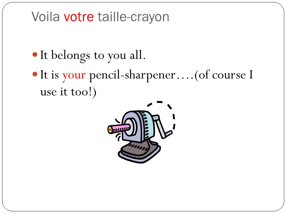 Voila votre taille-crayon It belongs to you all.
