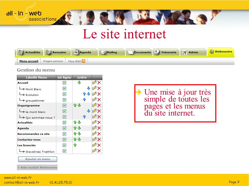 Page 9 associations Le site internet www.all-in-web.fr contact@all-in-web.fr 01.41.25.75.10 Une mise à jour très simple de toutes les pages et les menus du site internet.