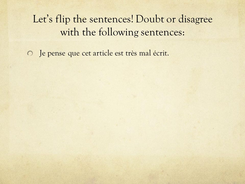 Lets flip the sentences! Doubt or disagree with the following sentences: Je pense que cet article est très mal écrit.