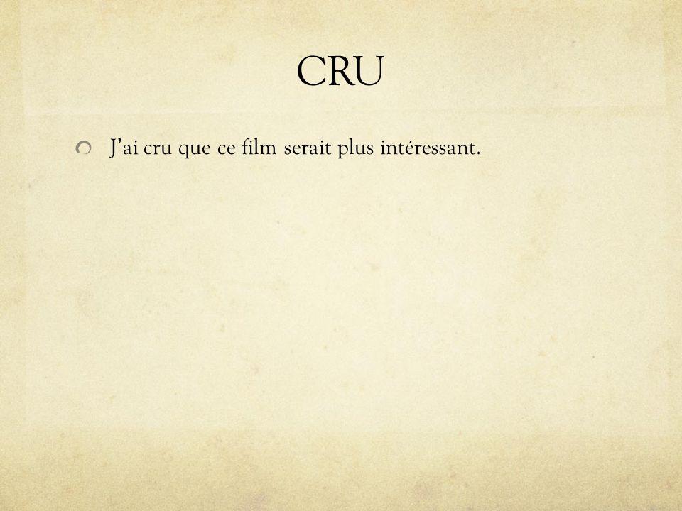 CRU Jai cru que ce film serait plus intéressant.