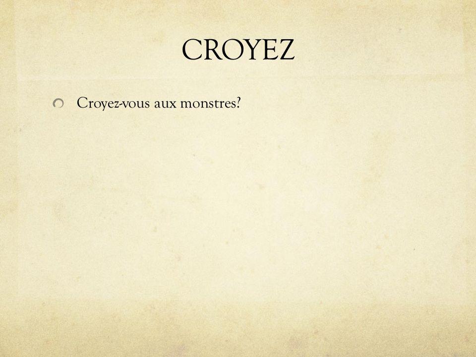 CROYEZ Croyez-vous aux monstres