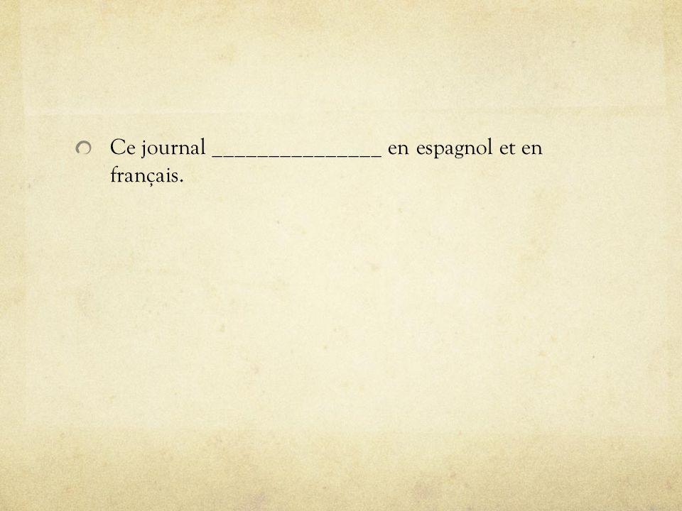 Ce journal _______________ en espagnol et en français.