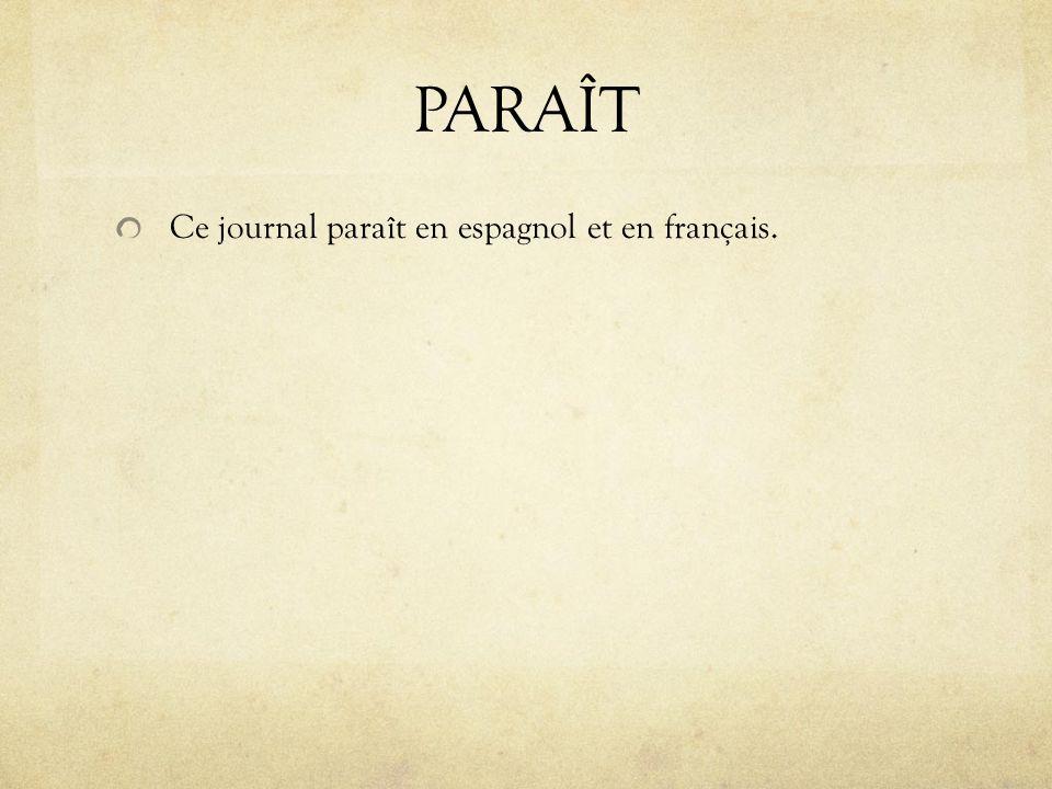 PARAÎT Ce journal paraît en espagnol et en français.