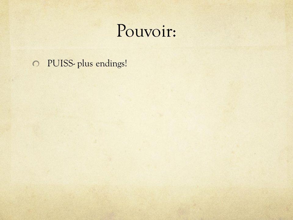 Pouvoir: PUISS- plus endings!