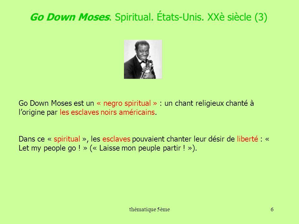 Go Down Moses. Spiritual. États-Unis. XXè siècle (3) Go Down Moses est un « negro spiritual » : un chant religieux chanté à lorigine par les esclaves