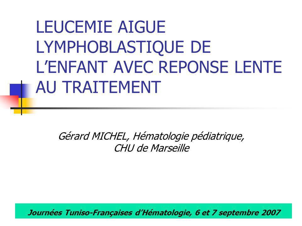 Journées Tuniso-Françaises dHématologie, 6 et 7 septembre 2007 LEUCEMIE AIGUE LYMPHOBLASTIQUE DE LENFANT AVEC REPONSE LENTE AU TRAITEMENT Gérard MICHE