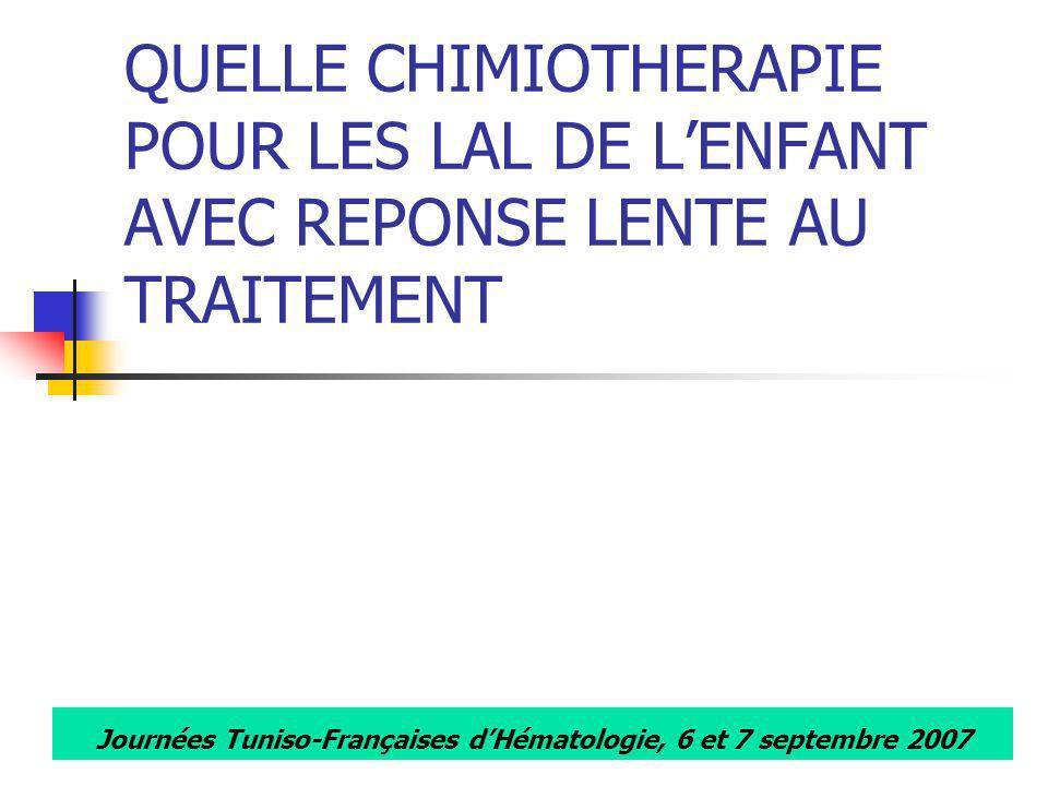 Journées Tuniso-Françaises dHématologie, 6 et 7 septembre 2007 QUELLE CHIMIOTHERAPIE POUR LES LAL DE LENFANT AVEC REPONSE LENTE AU TRAITEMENT