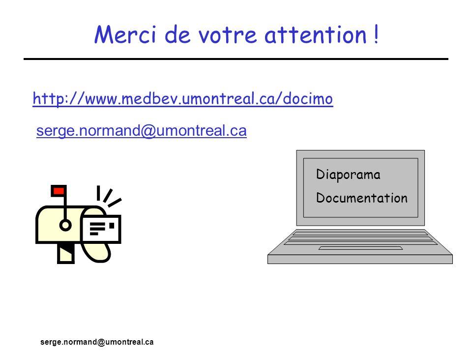 serge.normand@umontreal.ca Diaporama Documentation http://www.medbev.umontreal.ca/docimo serge.normand@umontreal.ca Merci de votre attention !