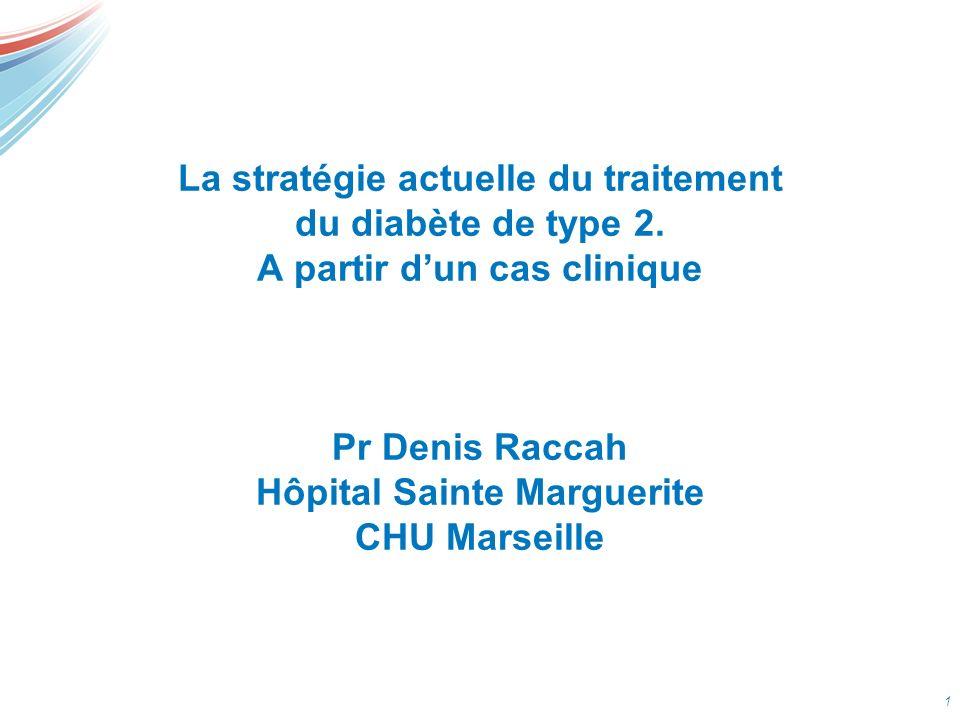 1 La stratégie actuelle du traitement du diabète de type 2. A partir dun cas clinique Pr Denis Raccah Hôpital Sainte Marguerite CHU Marseille