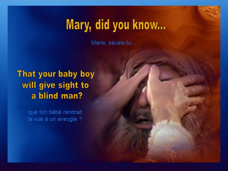 Marie, savais-tu… que ton bébé rendrait la vue à un aveugle ?