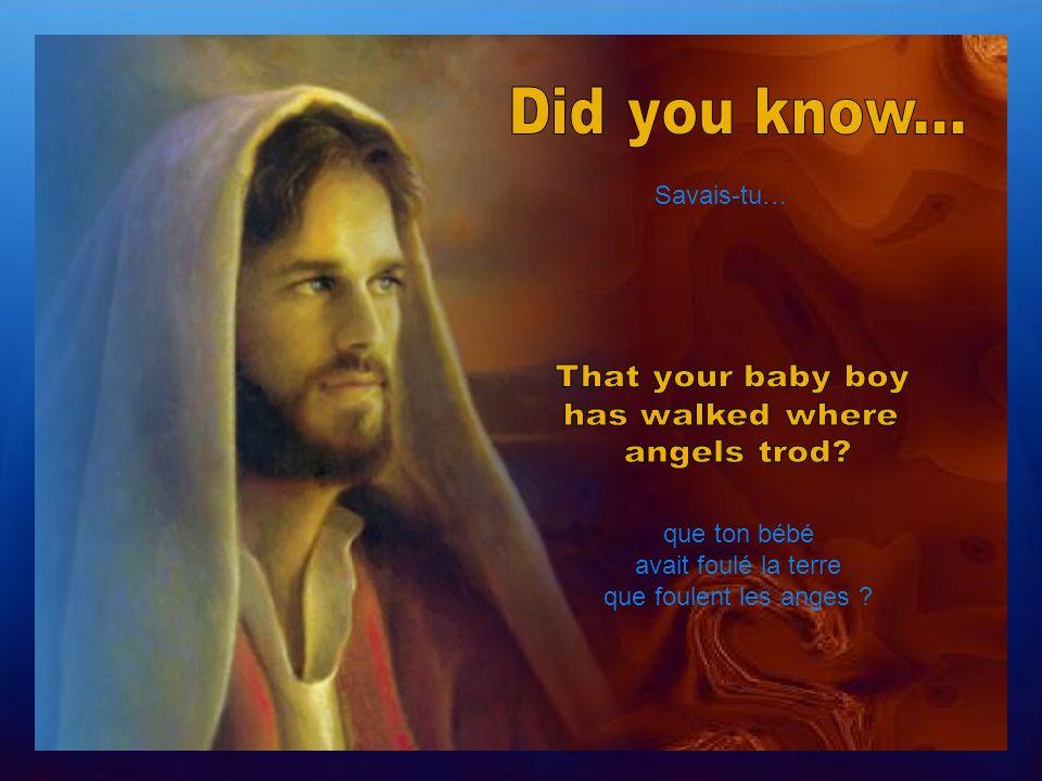Savais-tu… que ton bébé avait foulé la terre que foulent les anges ?