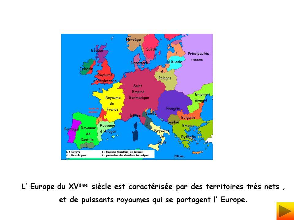 L Europe du XV éme siècle est caractérisée par des territoires très nets, et de puissants royaumes qui se partagent l Europe.