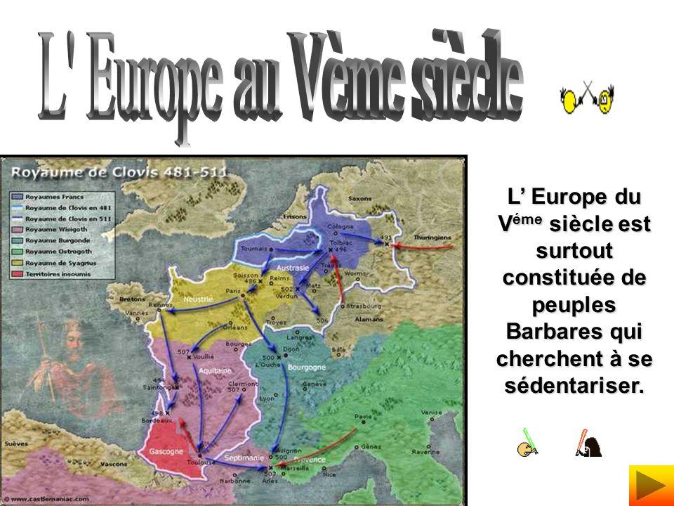 L Europe du V éme siècle est surtout constituée de peuples Barbares qui cherchent à se sédentariser.