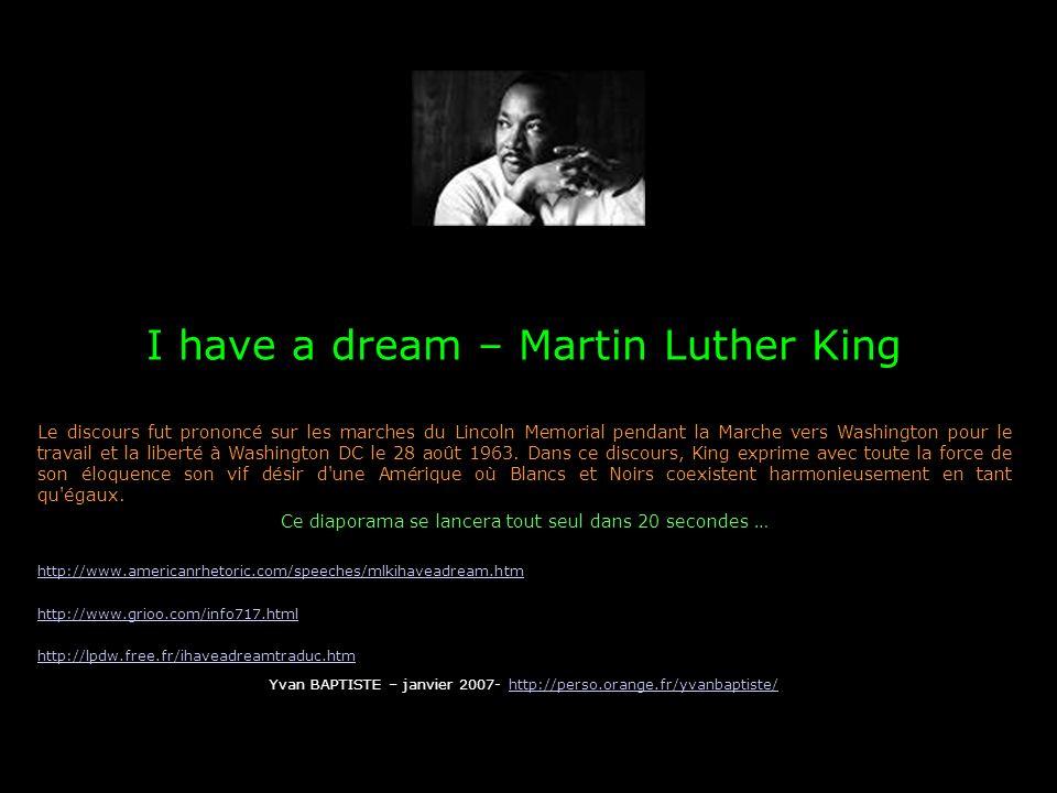 I have a dream – Martin Luther King Le discours fut prononcé sur les marches du Lincoln Memorial pendant la Marche vers Washington pour le travail et la liberté à Washington DC le 28 août 1963.