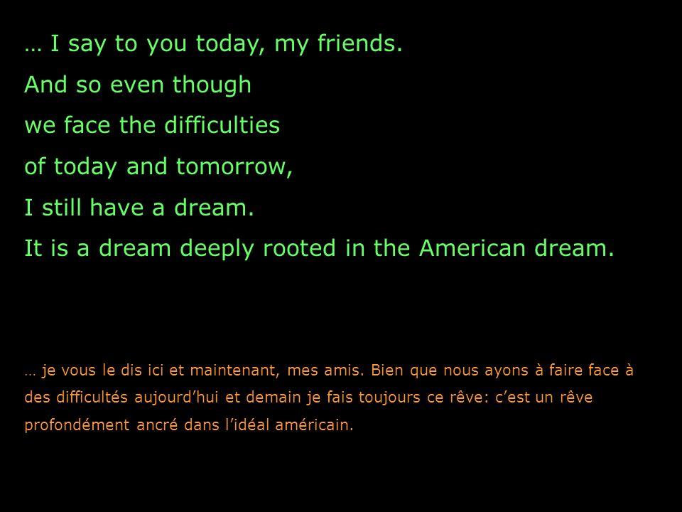we will be able to speed up that day when all of God s children, black men and white men, Jews and Gentiles, Protestants and Catholics, nous pourrons précipiter l avènement de ce jour où tous les enfants de Dieu, Noirs et Blancs, Juifs et Non-Juifs, Protestants et Catholiques,