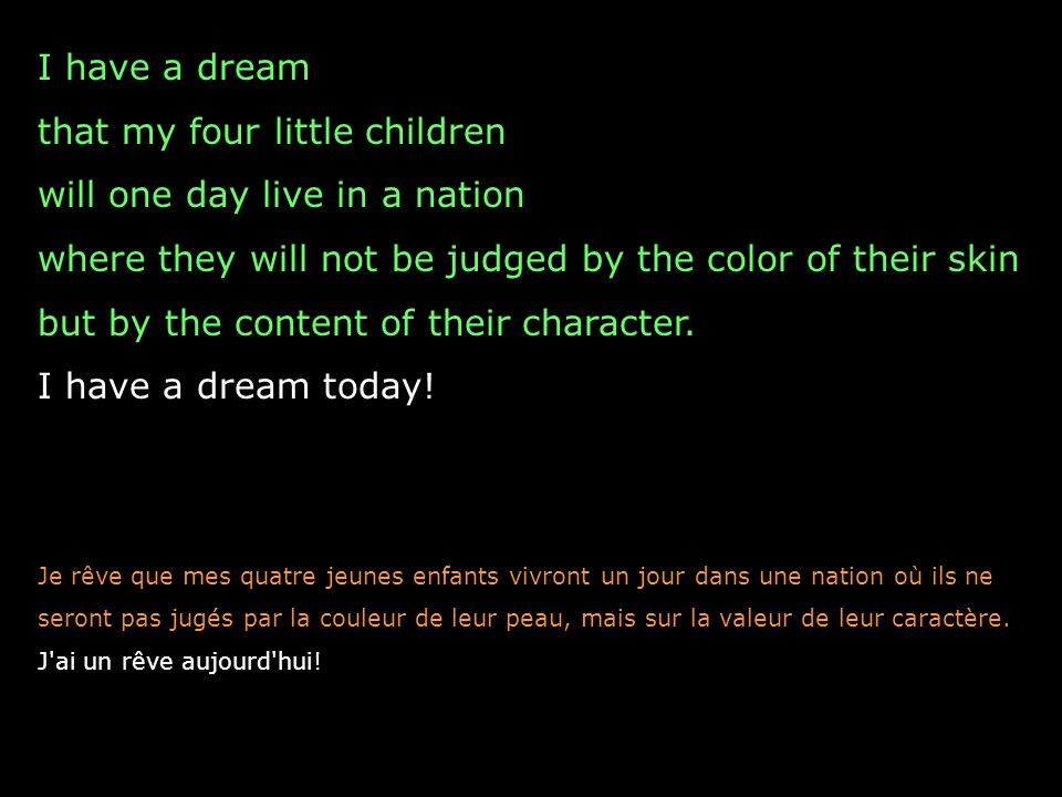 I have a dream that my four little children will one day live in a nation where they will not be judged by the color of their skin but by the content