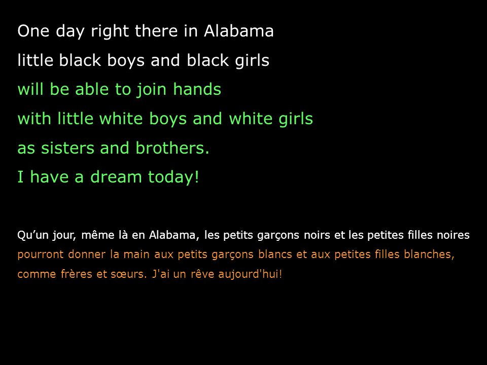 One day right there in Alabama little black boys and black girls will be able to join hands with little white boys and white girls as sisters and brothers.
