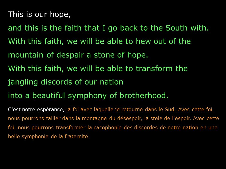 This is our hope, and this is the faith that I go back to the South with. With this faith, we will be able to hew out of the mountain of despair a sto